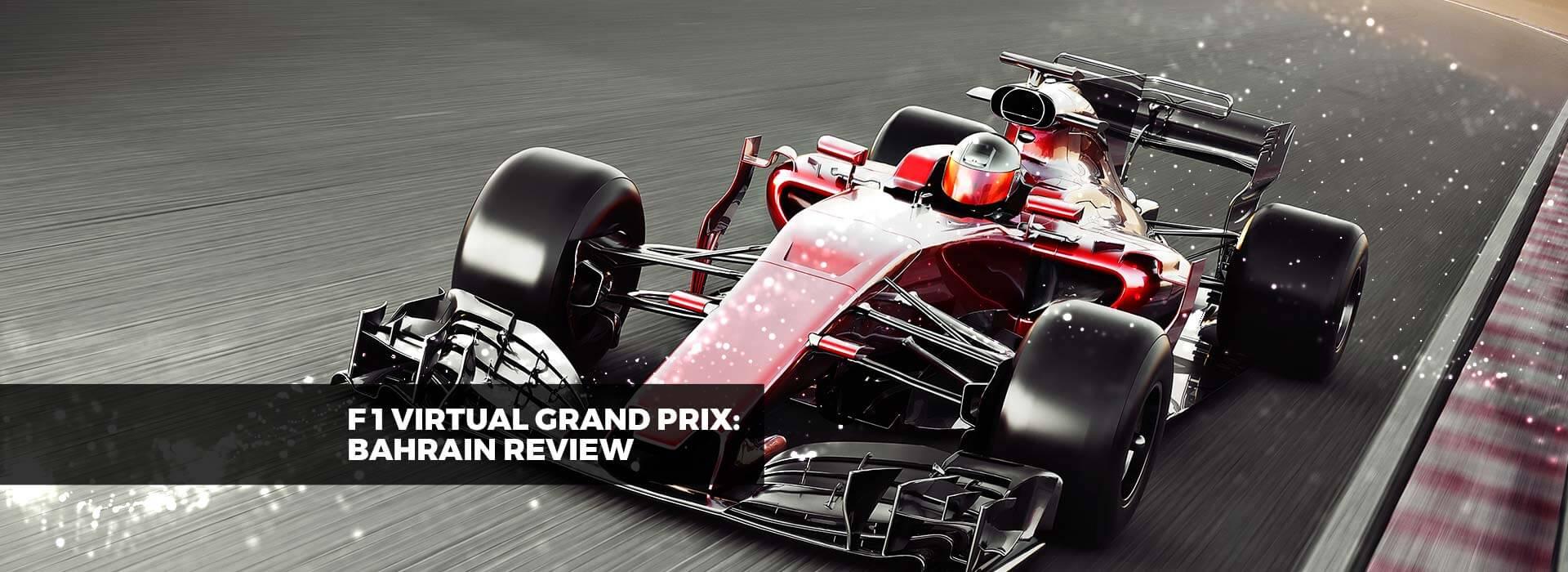 REVIEW: F1 BAHRAIN VIRTUAL GRAND PRIX